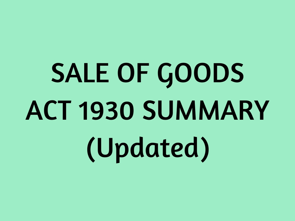 SALE OF GOODS ACT 1930 SUMMARY (Updated)