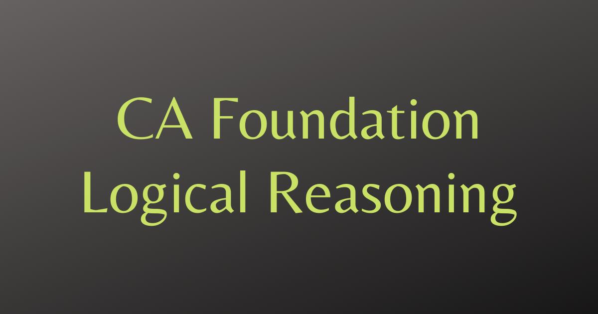 CA Foundation Logical Reasoning