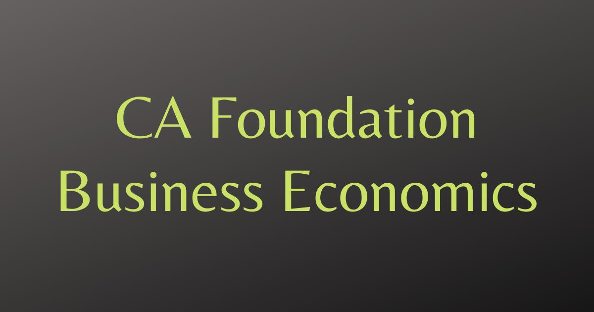 CA Foundation Business Economics