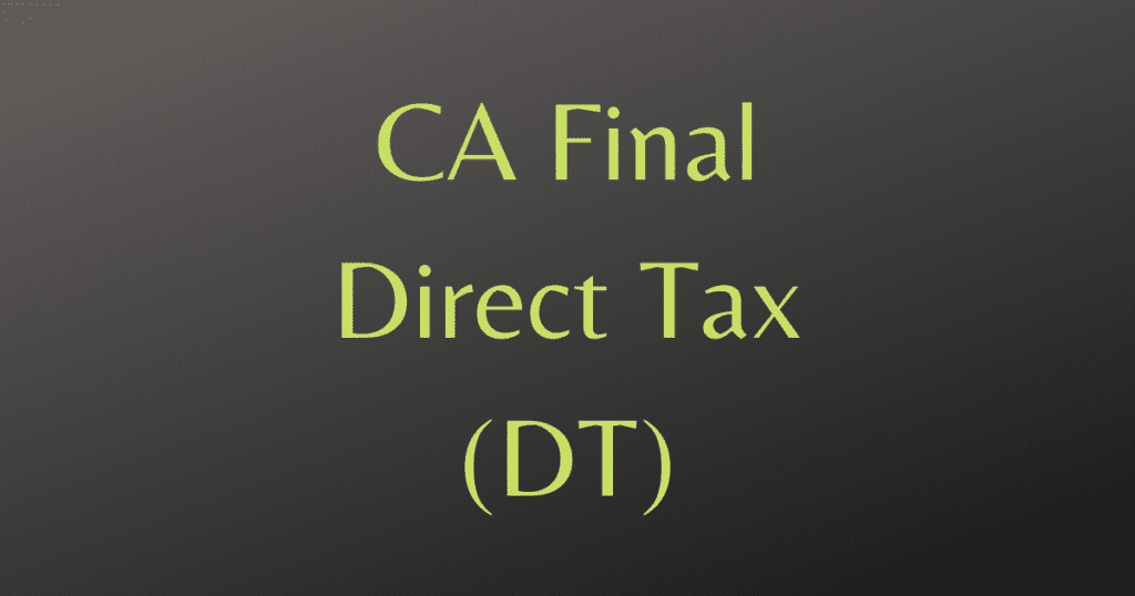 CA Final Direct Tax (DT)