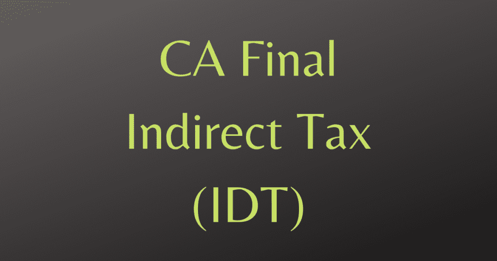 CA Final Indirect Tax (IDT)