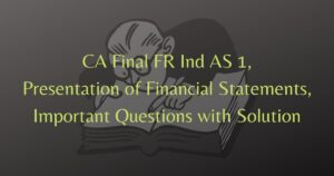 Read more about the article CA Final FR Ind AS 1 Presentation of Financial Statements Important Questions with Solution