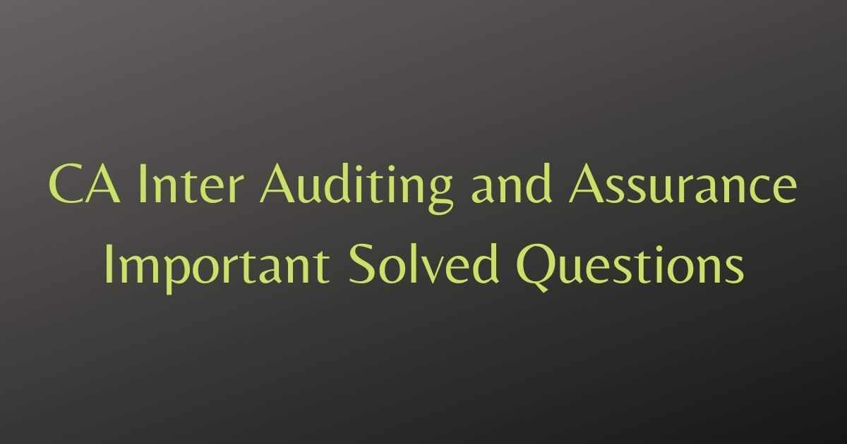 CA Inter Auditing and Assurance Important Solved Questions