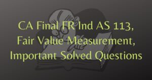 Read more about the article CA Final FR Ind AS 113 Fair Value Measurement Important Solved Questions