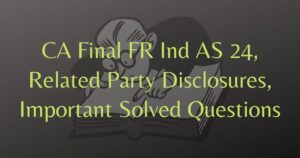 Read more about the article CA Final FR Ind AS 24 Related Party Disclosures Important Solved Questions