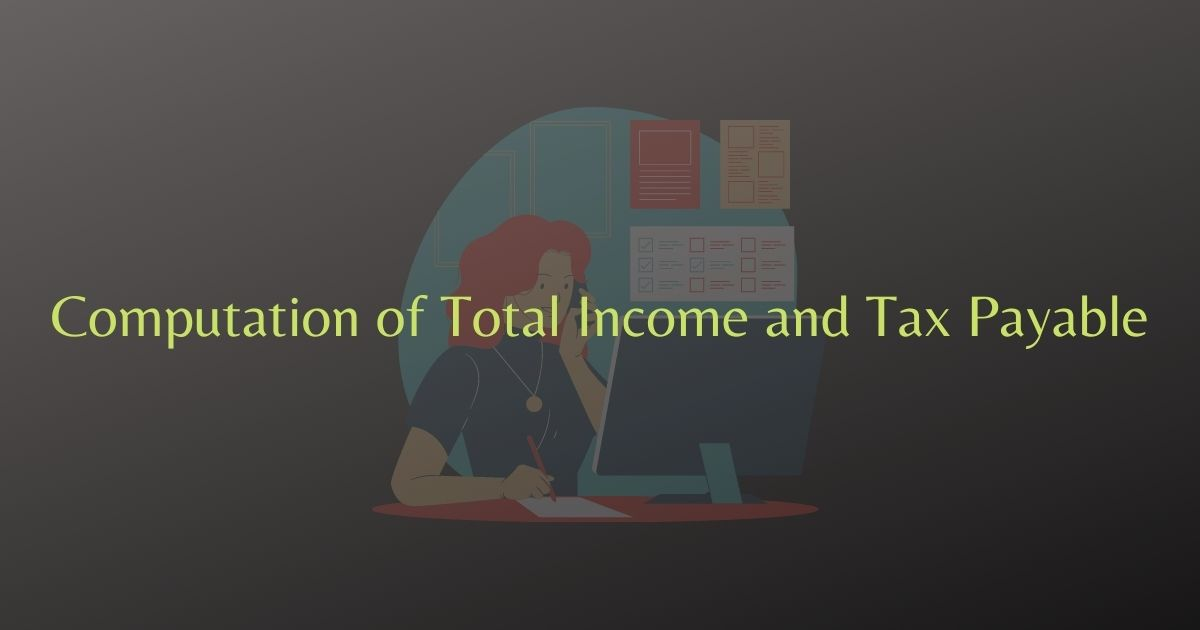 Computation of Total Income and Tax Payable