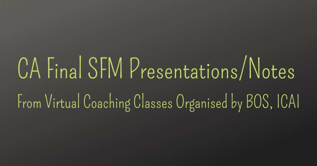 CA Final SFM PresentationsNotes From Virtual Coaching Classes Organised by BOS, ICAI
